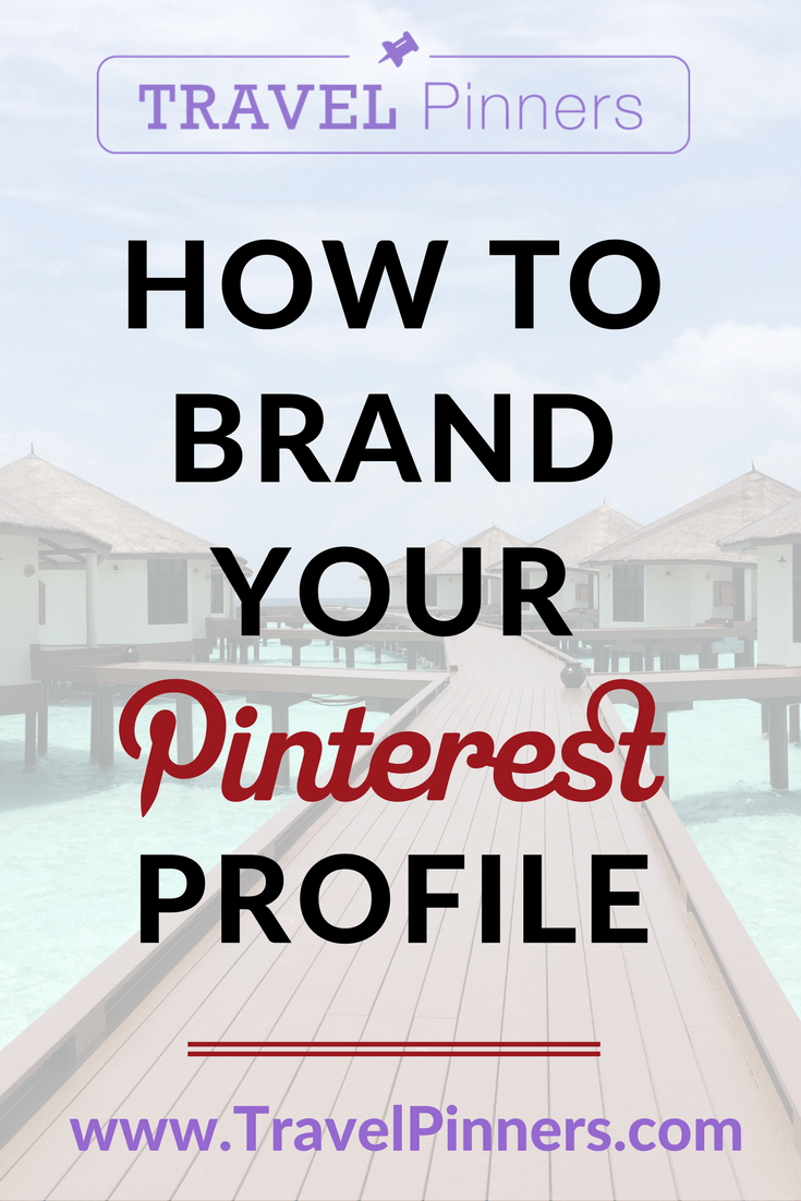 Learn these tips for how to brand your travel business's Pinterest profile.